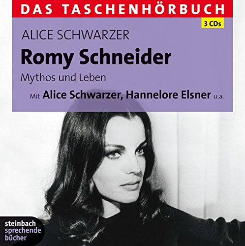 Romy Schneider - Mythos und Leben: Das Taschenhörbuch. Autorisierte Hörfassung. 3 CDs