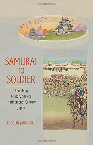 Samurai to Soldier: Remaking Military Service in Nineteenth-Century Japan (Studies of the Weatherhead East Asian Institu