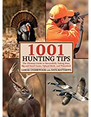 1001 Hunting Tips: The Ultimate Guide to Successfully Taking Deer, Big and Small Game, Upland Birds, and Waterfowl