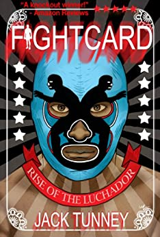 Rise of the Luchadore (Fight Card) by [Tunney, Jack]