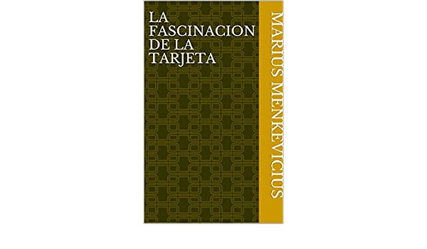 La Fascinacion de la Tarjeta (Spanish Edition) - Kindle edition by Marius Menkevicius. Literature & Fiction Kindle eBooks @ Amazon.com.