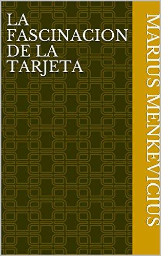La Fascinacion de la Tarjeta (Spanish Edition) by [Menkevicius, Marius]