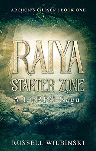 Raiya: Starter Zone - A LitRPG Saga: Archon's Chosen - Book One cover