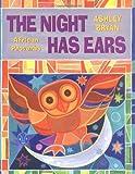 The Night Has Ears, Ashley Bryan, 0689824270