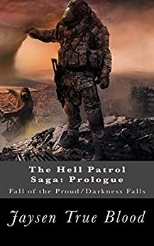 The Hell Patrol Saga: Prologue: Fall of the Proud/Fall Into Darkness by [True Blood, Jaysen]