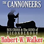 The Cannoneers: Ben Cross & the Guns of Ticonderoga | Robert Walker