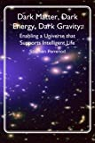 Dark Matter, Dark Energy, Dark Gravity: Enabling a Universe that Supports Intelligent Life