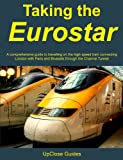 Taking the Eurostar - A comprehensive guide to travelling on the high-speed train connecting London with Paris and Brussels through the Channel Tunnel