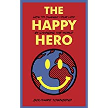 The Happy Hero: How to change your life by changing the world