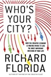 Who's Your City?: How the Creative Economy Is Making Where You Live the Most Important Decision of Your Life