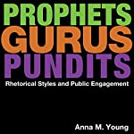 Prophets, Gurus, and Pundits: Rhetorical Styles and Public Engagement | Anna M. Young