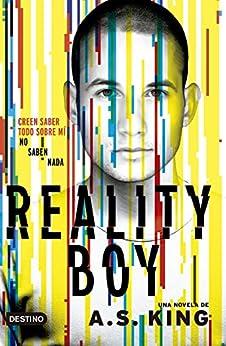 Reality boy: Creen saber todo sobre mi y no saben nada de [King, A. S.]