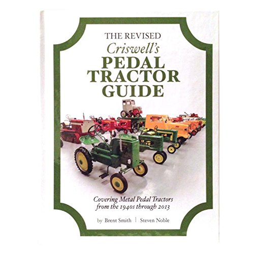 The  Revised Crisswell's Pedal Tractor Guide Book 1940-2013 [Hardcover] [2014] Brent Smith and Steve Noble; Steve Noble
