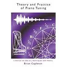 Theory and Practice of Piano Tuning: a manual on the art, techniques and theory