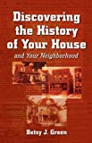Discovering the History of Your House, Betsy J. Green, 1891661248