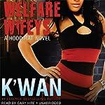 Welfare Wifeys: A Hood Rat Novel   K'wan