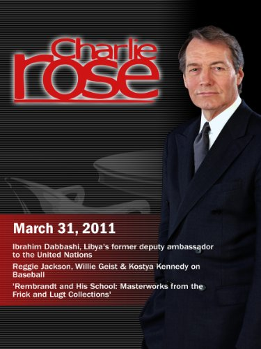 Charlie Rose - Ibrahim Dabbashi / Reggie Jackson, Willie Geist & Kostya Kennedy on Baseball / Rembrandt  (March 31, 2011) -