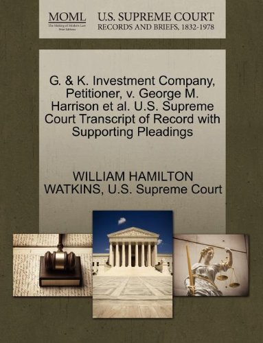 G    K  Investment Company  Petitioner  V  George M  Harrison Et Al  U S  Supreme Court Transcript Of Record With Supporting Pleadings