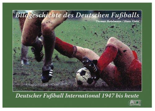 Bildgeschichte des deutschen Fußballs 2. Deutscher Fußball international 1947 bis heute
