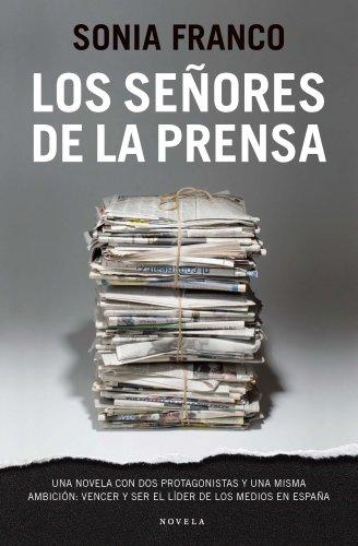 Descargar Libro Los Señores De La Prensa: Una Novela Con Dos Protagonistas Y Una Misma Ambición: Vencer Y Ser El Líder De Los Medios En España Sonia Franco