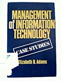 Management of Information Technology--Case Studies, Elizabeth Byrne Adams, 0884052966