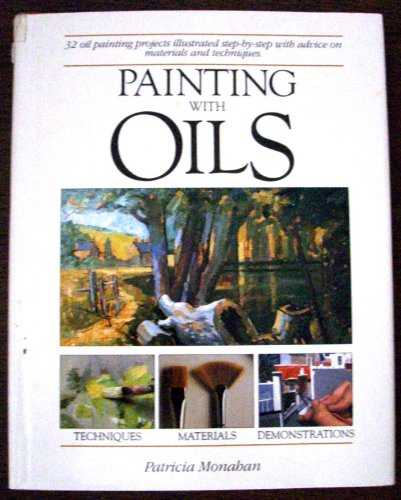 Painting with Oils: 32 Oil Painting Projects, Illustrated Step-By-Step with Advice on Materials and Techniques