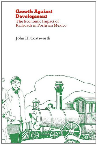 Growth Against Development: The Economic Impact of Railroads in Porfirian Mexico ebook