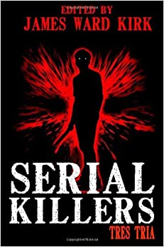 Book Serial Killers Tres Tria: 3 by James Ward Kirk (2-Aug-2013)