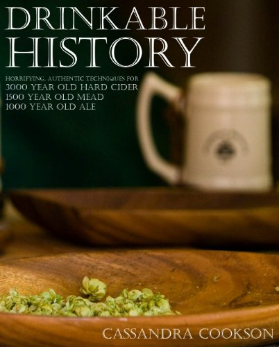 Drinkable History: Horrifying Authentic Techniques for 3000 Year Old Hard Cider, 1500 Year Old Mead, and 1000 Year Old (3000 Wine)