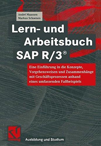 Lern- und Arbeitsbuch SAP R/3: Eine Einführung in die Konzepte, Vorgehensweisen und Zusammenhänge mit Geschäftsprozessen anhand eines umfassenden Fallbeispiels (Ausbildung und Studium)