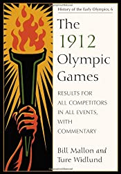 The 1912 Olympic Games: Results for All Competitors in All Events, with Commentary (History of the Early Olympics)