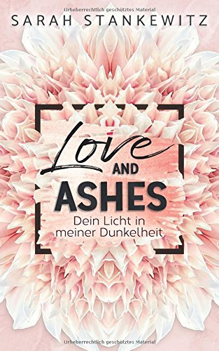 Love and Ashes: Dein Licht in meiner Dunkelheit