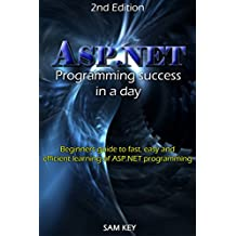 ASP.NET: Programming success in a day: Beginners guide to fast, easy and efficient learning of ASP.NET programming (ASP.NET, ASP.NET Programming, ASP.NET ... ADA, Web Programming, Programming)