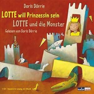 Lotte will Prinzessin sein / Lotte und die Monster Hörbuch