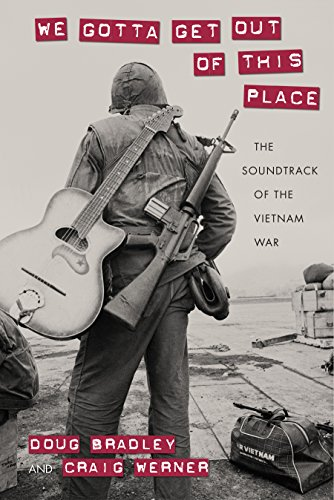 We Gotta Get Out of This Place: The Soundtrack of the Vietnam War (Culture and Politics in the Cold War and Beyond)