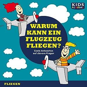 Warum kann ein Flugzeug fliegen? (KIDS Academy) Hörbuch