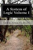 A System of Logic Volume I, John Stuart Mill, 1499758251