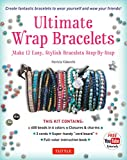 Ultimate Wrap Bracelets Kit: Instructions to Make 12 Easy, Stylish Bracelets