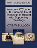 Watson V. o'Conner U. S. Supreme Court Transcript of Record with Supporting Pleadings, Otis W. Bullock, 1270276905