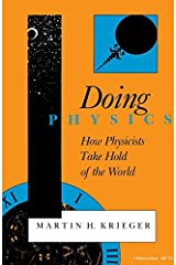 Doing Physics: How Physicists Take Hold of the World by M H Kreiger (1992-06-01) Paperback