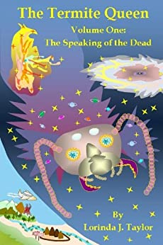 The Termite Queen: Volume One: The Speaking of the Dead by [Taylor, Lorinda J.]
