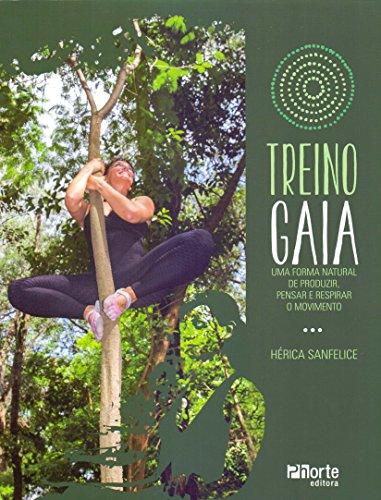 Treino Gaia. Uma Forma Natural de Produzir, Pensar e Respirar o Movimento