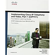 Implementing Cisco IP Telephony and Video, Part 1 (CIPTV1) Foundation Learning Guide (CCNP Collaboration Exam 300-070 CIPTV1) (3rd Edition)