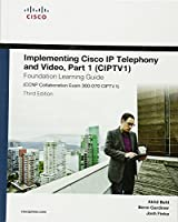 Implementing Cisco IP Telephony and Video, Part 1 (CIPTV1), Foundation Learning Guide, 3rd Edition Front Cover