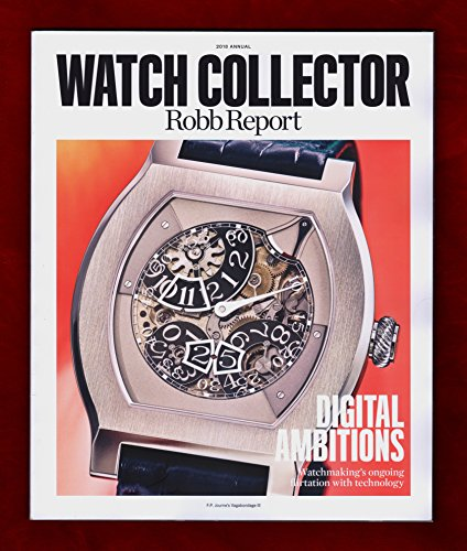 Robb Report Watch Collector 2018 Annual. Digital Ambitions. Retail Futures; Vintage Passions; Jean-Marc Wiederrecht; Armin Strom; Hysek; MB&F; Breguet; Glashütte Original; Martin Frei; Ferrari (Watches Vintage Rare)