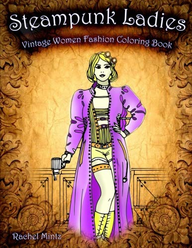 Steampunk Ladies - Vintage Women Fashion Coloring Book: Steam Punk Style Retro Technology Design Scenes - For Adults