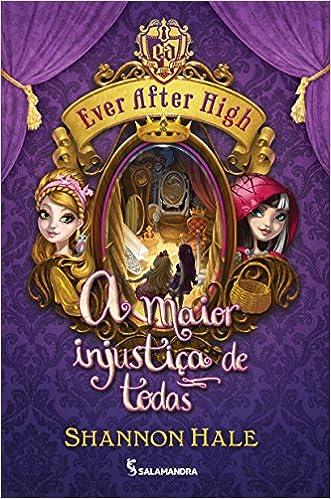 Ever After High 2: A Maior Injustica de Todas (Em Portugues do Brasil):  Shannon Hale: 9788516096311: Amazon.com: Books