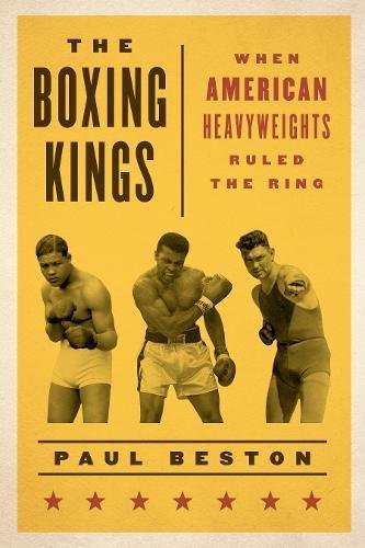 Search : The Boxing Kings: When American Heavyweights Ruled the Ring