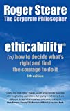 Ethicability: How to Decide What's Right and Find the Courage to Do it