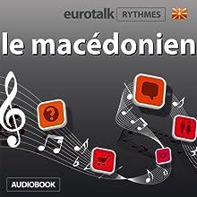 EuroTalk Rythme le macédonien   Livre audio Auteur(s) :  EuroTalk Ltd Narrateur(s) : Sara Ginac